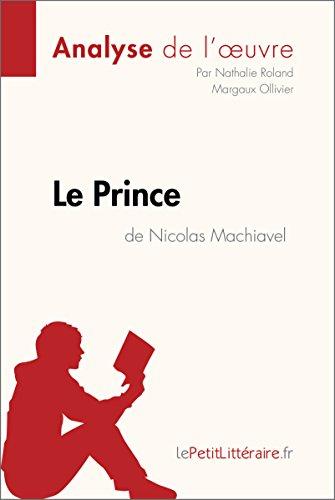 Le Prince de Nicolas Machiavel (Analyse de l'uvre): Comprendre la littrature avec lePetitLittraire.fr (Fiche de lecture)