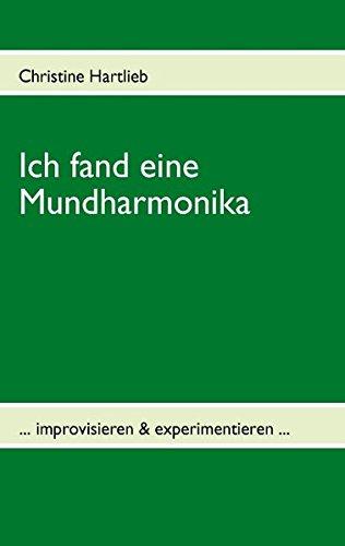 Ich fand eine Mundharmonika: ... improvisieren & experimentieren ...