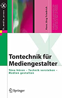 Tontechnik für Mediengestalter: Töne hören - Technik verstehen - Medien gestalten (X.media.press)