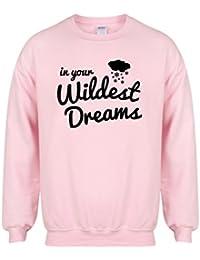 In Your Wildest Dreams - Pink - Unisex Fit Sweater - Fun Slogan Jumper
