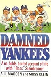 Damned Yankees: A No-Holds-Barred Account of Life With Boss Steinbrenner by Bill Madden (1990-08-01)