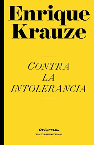 Contra la intolerancia por Enrique  Krauze Kleinbort