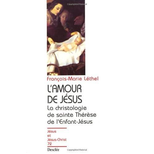 L'AMOUR DE JESUS. La christologie de sainte Thérèse de l'Enfant-Jésus