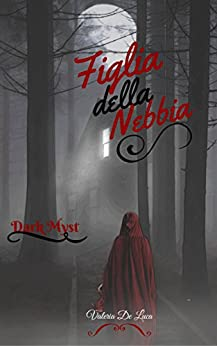 Figlia della nebbia (Dark Myst Vol. 2) di [De Luca, Valeria]