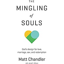The Mingling of Souls: God's Design for Love, Marriage, Sex, and Redemption (Chandler Matt)