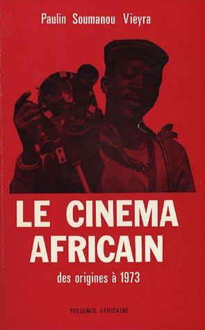 Le Cinéma africain des origines à 1973 par Paulin Soumanou Vieyra