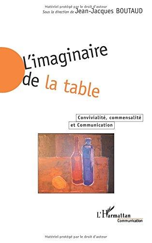 L'imaginaire de la table: Convivialité, commensalité et Communication por Jean-Jacques Boutaud