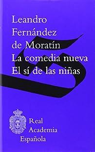 La comedia nueva / El sí de las niñas par Leandro Fernández de Moratín