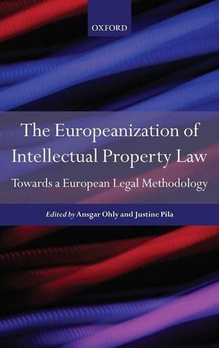 Europeanisation of Intellectual Property Law: Towards a European Legal Methodology