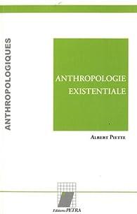 Anthropologie existentiale par Albert Piette