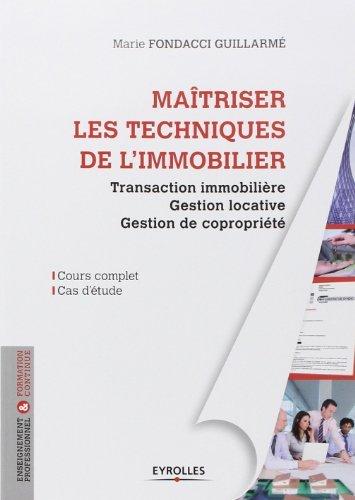 Maitriser les techniques de l'immobilier : Transaction immoblire, gestion locative, gestion de coproprit, Cours complet, Cas d'tude de Marie Fondacci Guillarm (24 octobre 2013) Broch