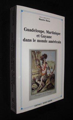 Guadeloupe, Martinique et Guyane dans le monde américain : Réalités d'hier, mutations d'aujourd'hui, perspectives 2000