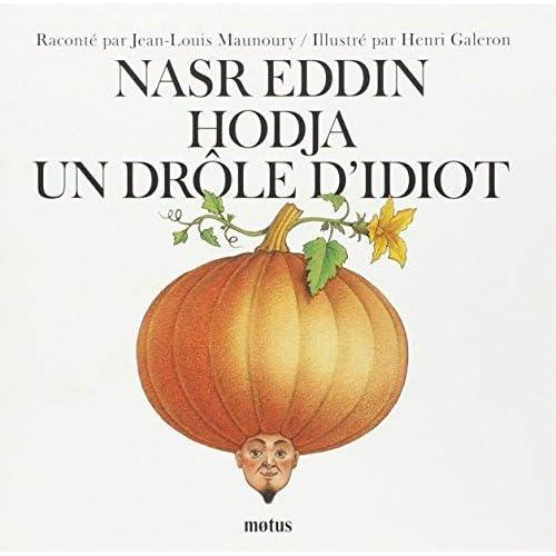 Nasr Eddin Hodja, un drôle d'idiot by Jean-Louis Maunoury Henri Galeron(2000-11-01)
