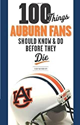 100 Things Auburn Fans Should Know & Do Before They Die (100 Things...Fans Should Know) by Evan Woodbery (2009-08-01)
