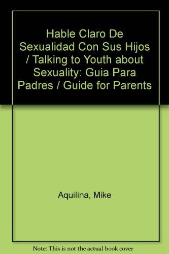 Descargar Libro Hable Claro De Sexualidad Con Sus Hijos / Talking to Youth about Sexuality: Guia Para Padres / Guide for Parents de Mike Aquilina