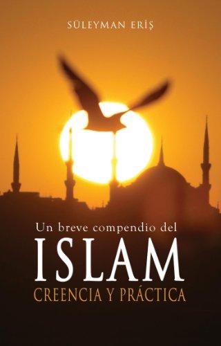 Un breve compendio del ISLAM CREENCIA Y PRACTICA/A Brief Overview of Islam Beliefs and Practices por  epub