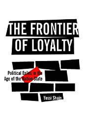 The Frontier of Loyalty: Political Exiles in the Age of the Nation-state by Yossi Shain (2005-03-31)