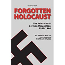 The Forgotten Holocaust: The Poles Under German Occupation 1939-1944