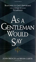 As a Gentleman Would Say: Responses to Life's Important (and Sometimes Awkward) Situations by John Bridges (2001-04-29)