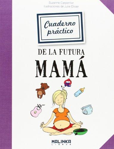 Cuaderno práctico de la futura mamá (Cuadernos de ejercicios) por Suzanne Carpentier