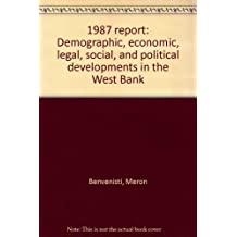 The West Bank Data Base 1987 Report: Demographic, Economic, Legal, Social And Political Developments In The West Bank
