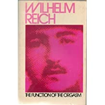 The Function of the Orgasm; Sex-economic Problems of Biological Energy by Wilhelm reich (1974-05-15)