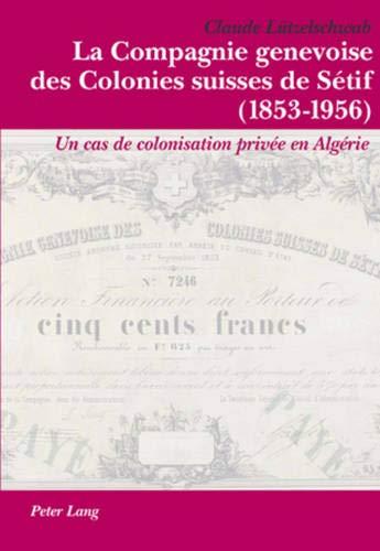 La Compagnie Genevoise Des Colonies Suisses de Sétif (1853-1956)