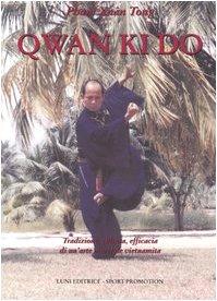 Qwan Ki Do. Tradizione, cultura, efficacia di un'arte marziale vietnamita di Pham Xuân Tong