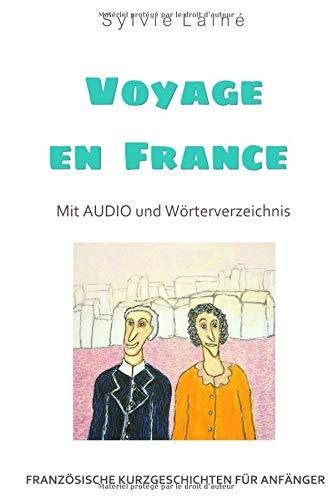 schichten für Anfänger, Voyage en France: Mit AUDIO und Wörterverzeichnis (zweisprachig) (Französische Lektürereihe für Anfänger, Band 2) ()