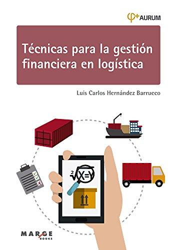 Técnicas para la gestión financiera en logística. Aurum 1A (Biblioteca de logística) por Luis Carlos  Hernández Barrueco