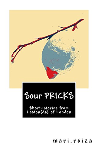 Sour PRICKS: Short-stories from LeMon(de) of London