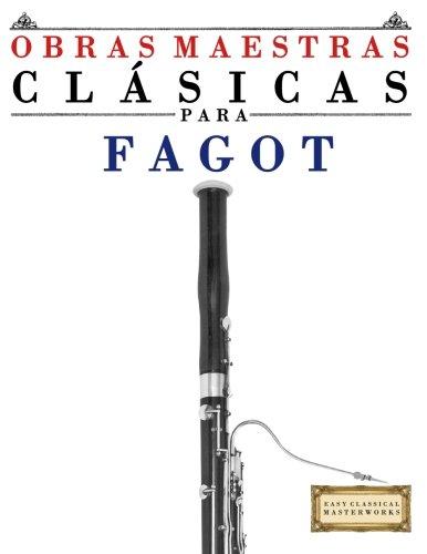 Obras Maestras Clásicas para Fagot: Piezas fáciles de Bach, Beethoven, Brahms, Handel, Haydn, Mozart, Schubert, Tchaikovsky, Vivaldi and Wagner (Easy Classical Masterworks)