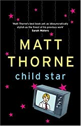 Child Star by Matt Thorne (2004-02-05)