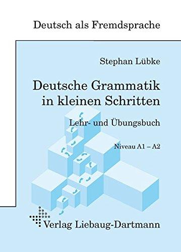 Deutsche Grammatik in kleinen Schritten: Lehr- und Übungsbuch der grammatischen Grundlagen