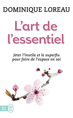 Télécharger L'art de l'essentiel : Jeter l'inutile et le superflu pour faire de l'espace en soi PDF Livre eBook France