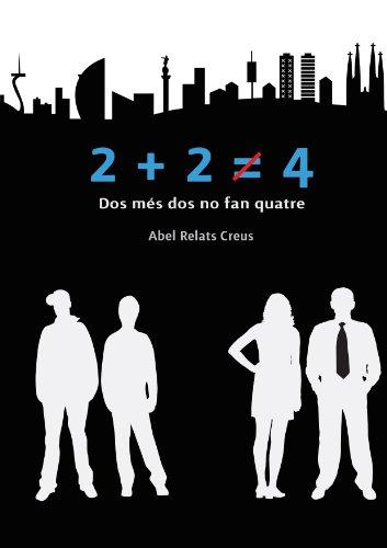 Dos més dos no fan quatre: Una setmana. Quatre desconeguts. Un desenllaç. (Catalan Edition)