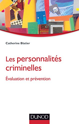 Les personnalités criminelles - Evaluation et prévention
