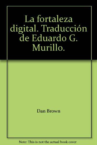 La fortaleza digital. Traducción de Eduardo G. Murillo. [Tapa blanda] by BROW...