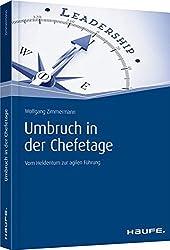 Umbruch in der Chefetage: Vom Heldentum zur agilen Führung (Haufe Fachbuch)