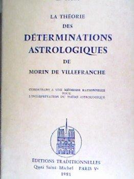 La Théorie des déterminations astrologiques de Morin de Villefranche : Conduisant à une méthode rationnelle pour l'interprétation du thème astrologique par H. Selva