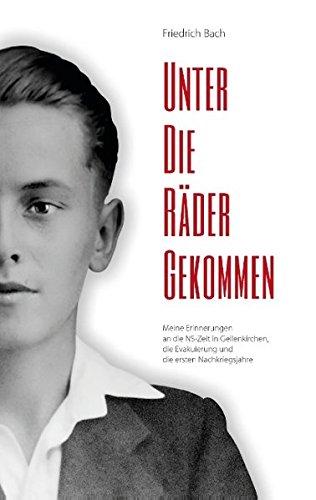 Unter die Räder gekommen: Meine Erinnerungen an die NS-Zeit in Geilenkirchen, die Evakuierung und die ersten Nachkriegsjahre (Ns-räder)
