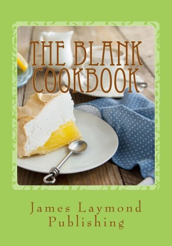 The Blank Cookbook For Your Recipes