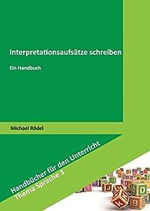 Interpretationsaufsätze schreiben: Ein Handbuch (Handbücher für den...