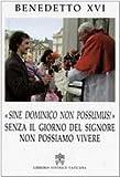 Sine Dominico Non Possumus. Senza il giorno del signore non possiamo vivere (Magistero di Benedetto XVI) -