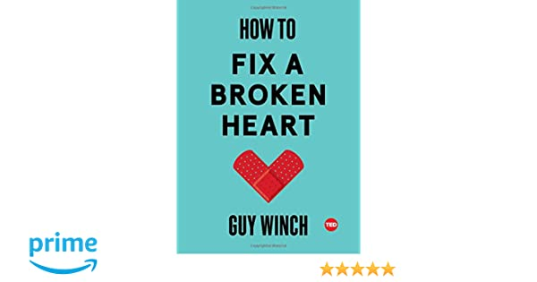 Amazon fr - How to Fix a Broken Heart - Dr Guy Winch - Livres