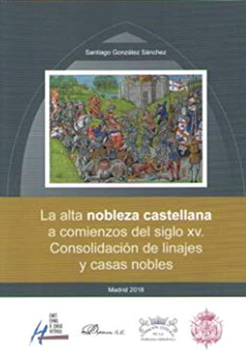 La alta nobleza castellana a comienzos del siglo XV. Consolidación de linajes y casas nobles por Santiago González Sánchez