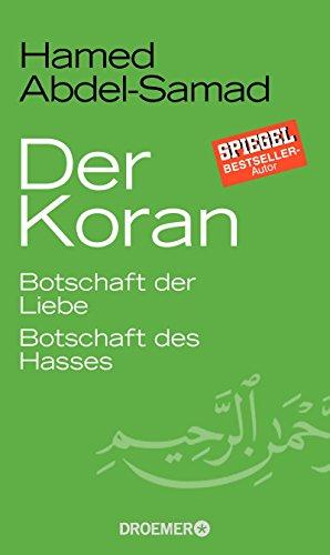 Der Koran: Botschaft der Liebe. Botschaft des Hasses
