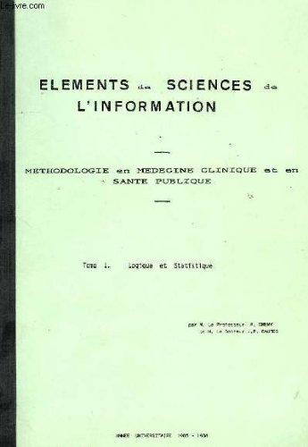 Elements de sciences de l'information, methodologie en medecine clinique et en sante publique, tome i: logique et statistique, tome ii: epidemiologie de population, epidemiologie clinique