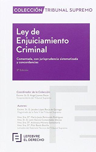 Ley de Enjuiciamiento Criminal: Comentado con jurisprudencia sistematizada y concordancias
