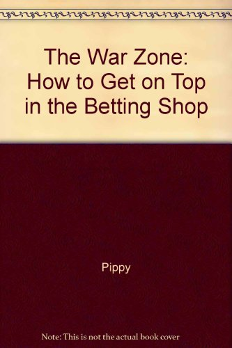 The War Zone: How to Get on Top in the Betting Shop por